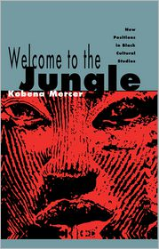 Welcome to the Jungle: New Positions in Black Cultural Studies - Kobena Mercer