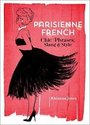 Parisienne French: Chic Phrases, Slang and Style - Rhianna Jones