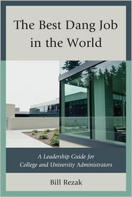 The Best Dang Job in the World: A Leadership Guide for College and University Administrators - William D. Rezak