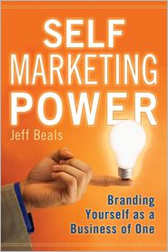 Self Marketing Power: Branding Yourself as a Business of One - Jeff Beals