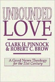 Unbounded Love: A Good News Theology for the 21st Century - Clark H. Pinnock, Robert C. Brow