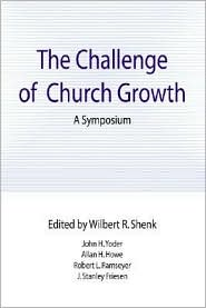 The Challenge of Church Growth: A Symposium - Wilbert R. Shenk