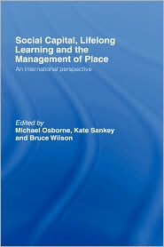 Social Capital, Lifelong Learning and the Management of Place: An International Perspective - Michael Osborne (Editor), Bruce Wilson (Editor), Kate Sankey (Editor)