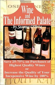 Wine and the Informed Palate: Better Wines for Less Money
