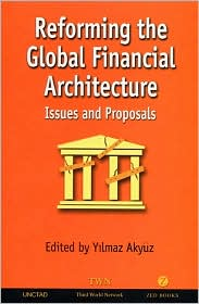 Reforming the Global Financial Architecture: Issues and Proposals
