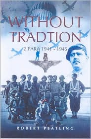 Without Tradition: 2 Para - 1941-1945 - Robert Peatling, R.W. Peatling