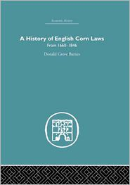 History of English Corn Laws, A: From 1660-1846 - DONALD GROVE BARNES