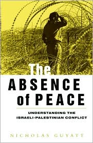 The Absence of Peace: Understanding the Israeli-Palestinian Conflict - Nicholas Guyatt