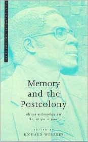 Memory and the Postcolony: African Anthropology and the Critique of Power - Richard Werbner (Editor)