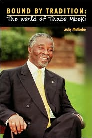 Bound By Tradition. The World Of Thabo Mbeki - Lucky Mathebe