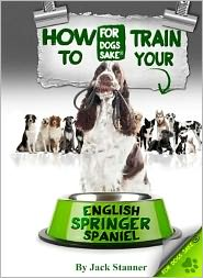 How to Train Your English Springer Spaniel - Jack Stanner