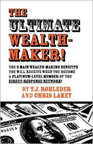 The Ultimate Wealth-Maker! - T. J. Rohleder, Chris Lakey