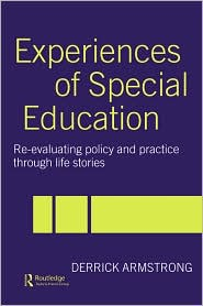 Experiences of Special Education: Re-evaluating Policy and Practice through Life Stories - Derrick Armstrong