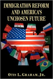 Immigration Reform And America's Unchosen Future - Jr. Otis L. Graham