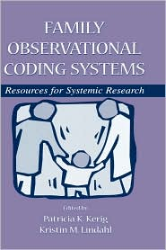 Family Observational Coding Systems: Resources for Systemic Research - Patricia K. Kerig (Editor), Kristin M. Lindahl (Editor)