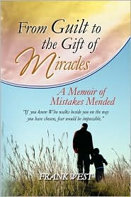 From Guilt To The Gift Of Miracles - Frank West