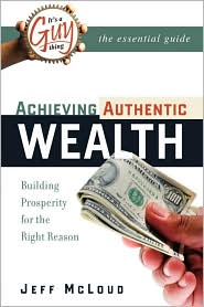 It's A Guy Thing: Building Prosperity for the Right Reason: Achieving Authentic Wealth