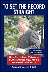 To Set the Record Straight: How Swift Boat Veterans, POWs and the New Media Defeated John Kerry - Scott Swett, Tim Ziegler