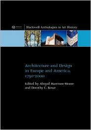 Architecture and Design in Europe and America: 1750 - 2000 - Abigail Harrison-Moore, Dorothy C. Rowe