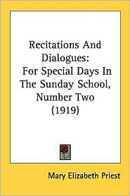 Recitations and Dialogues: For Special Days in the Sunday School, Number Two (1919) - Mary Elizabeth Priest (Editor)