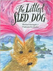 The Littlest Sled Dog - Michael Kusugak, Vladyana Krykorka (Illustrator)