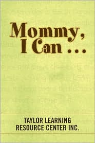 Mommy, I Can. . . - Taylor Learning Resource Center Inc.