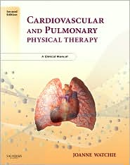 Cardiovascular and Pulmonary Physical Therapy: A Clinical Manual - Joanne Watchie