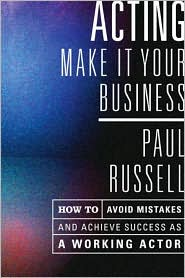 Acting - Make It Your Business: How to Avoid Mistakes and Achieve Success as a Working Actor - Paul Russell