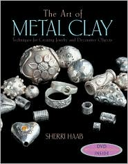 Art of Metal Clay: Techniques for Creating Jewelry and Decorative Objects