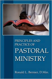 Principles And Practice Of Pastoral Ministry - Ronald L. Bernier