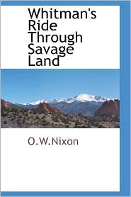 Whitman's Ride Through Savage Land - O.W.Nixon