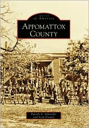 Appomattox County, Virginia (Images of America Series) - Patrick A. Schroeder, Scott Frantel