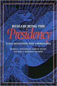 Researching the Presidency: Vital Questions, New Approaches (Pitt Series in Policy & Institutional Studies)