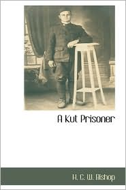 A Kut Prisoner - H. C. W. Bishop