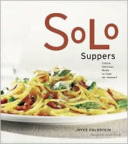 Solo Suppers: Simple Delicious Meals to Cook for Yourself - Joyce Goldstein, Judi Swinks (Photographer)