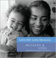 Life's BIG Little Moments: Mothers & Sons - Susan K. Hom, Michelle Abeloff (Photographer)