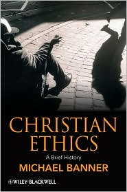 Christian Ethics : A Brief History - Michael Banner