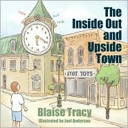 The Inside Out and Upside Town - Blaise Tracy