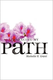 Embracing My Path - Michelle H. Grant
