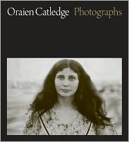 Oraien Catledge: Photographs - Oraien Catledge (Photographer), Richard Ford (Editor), Constance Lewis (Editor)