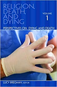 Religion, Death, and Dying: Perspectives on Dying And Death - Lucy Bregman (Editor)