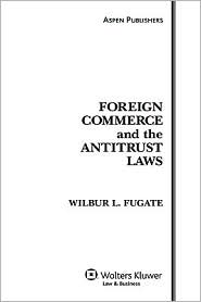 Foreign Commerce And The Antitrust Laws, Fifth Edition - Wilbur L. Fugate