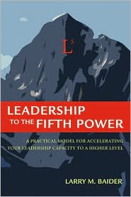 Leadership to the Fifth Power - Larry M. Baider