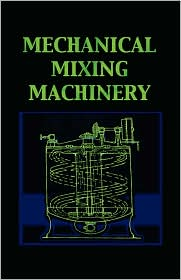 Mechanical Mixing Machinery (Chemical Engineering Series)