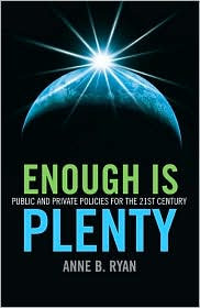 Enough Is Plenty: Public and Private Policies for the 21st Century - Anne B. Ryan