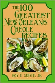 The 100 Greatest New Orleans Creole Recipes - Roy Guste Jr., Roy F. Guste