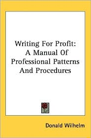 Writing for Profit: A Manual of Professional Patterns and Procedures - Donald Wilhelm