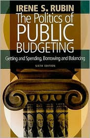 The Politics of Public Budgeting: Getting and Spending, Borrowing and Balancing, 6th Edition - Irene S Rubin