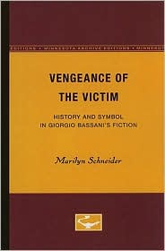 Vengeance of the Victim: History and Symbol in Giorgio Bassani's Fiction - Marilyn Schneider
