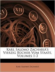 Karl Salomo Zacharia's Vierzig Bucher Vom Staate, Volumes 1-3 - Karl Salomo Zacharia